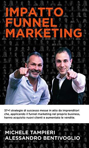 Impatto Funnel Marketing: 37+1 strategie di successo messe in atto da imprenditori che, applicando il funnel marketing nel loro business, hanno acquisito nuovi clienti e aumentato le vendite.