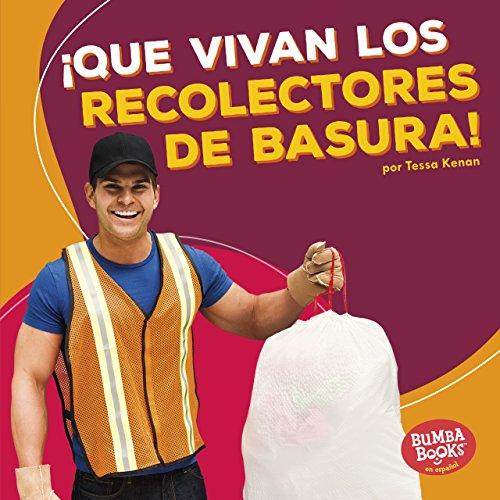 ¡Que vivan los recolectores de basura! (Hooray for Garbage Collectors!) (Bumba Books ™ en español — ¡Que vivan los ayudantes comunitarios! (Hooray for Community Helpers!)) por Tessa Kenan
