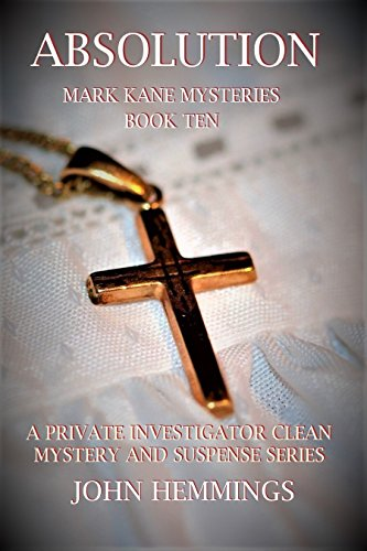 ABSOLUTION - MARK KANE MYSTERIES - BOOK TEN: A Private Investigator CLEAN MYSTERY & SUSPENSE SERIES with more Twists and Turns than a Roller Coaster. A Kane & Lucy Murder Mystery