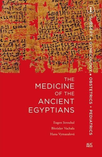 The Medicine of the Ancient Egyptians: 1: Surgery, Gynecology, Obstetrics, and Pediatrics 1st edition by Strouhal, Eugen, Vachala, Bretislav, Vymazalov¨¢, Hana (2015) Hardcover