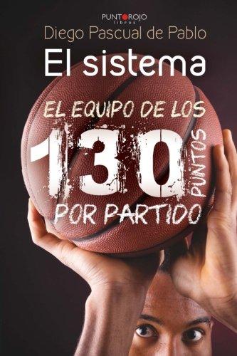 El sistema: El equipo de los 130 puntos por partido por Diego Pascual de Pablo