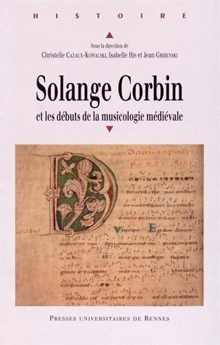 Solange Corbin et les débuts de la musicologie médiévale par Christelle Cazaux-Kowalski, Isabelle His, Jean Gribenski, Collectif