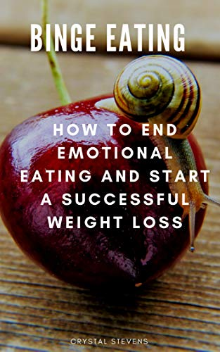 Binge Eating: How to End Emotional Eating and Start a Successful Weight Loss (English Edition) -