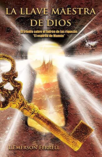 La Llave Maestra De Dios por L. Emerson Ferrell