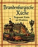 : Brandenburgische Küche. Regionale Küche mit Tradition