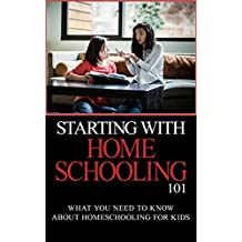 Homeschooling: for Beginners - Homeschooling 101 - What You Need to Know about Homeschooling for Kids (Homeschooling 101 - Homeschooling books - Homeschooling day by day) (English Edition)