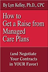 How to Get a Raise from Managed Care Plans: And Negotiate Your Contracts in Your Favor (English Edition)