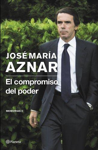 El compromiso del poder: Memorias II por José María Aznar