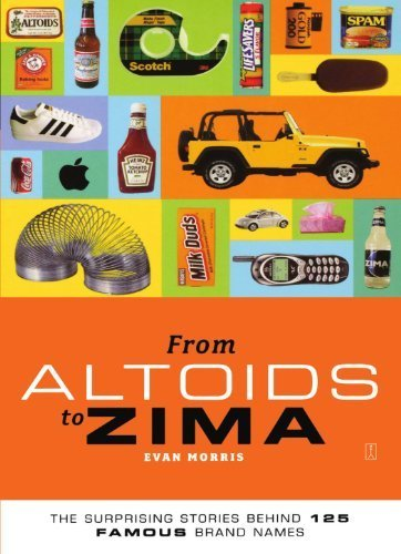 from-altoids-to-zima-the-surprising-stories-behind-125-famous-brand-names-by-evan-morris-2004-11-09