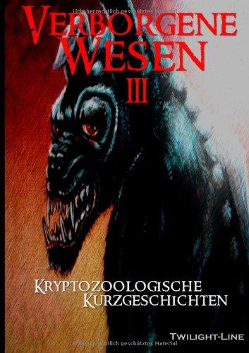 Verborgene Wesen III: Kryptozoologische Kurzgeschichten