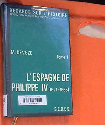 L'Espagne de philippe IV 1621-1665, tome 1 seul par Deveze M.