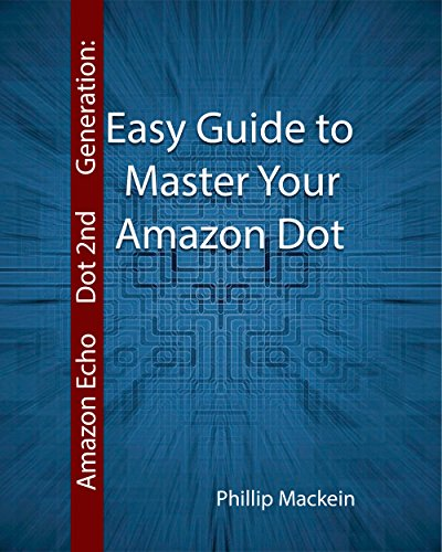 Amazon Echo Dot 2nd Generation: Easy Guide to Master Your Amazon Dot: (Amazon Dot For Beginners, Amazon Dot User Guide, Amazon Dot Echo) (Amazon Echo User ... Speaker Echo Book 1) (English Edition)