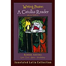 Writing Passion: A Catullus Reader (Annotated Collection)