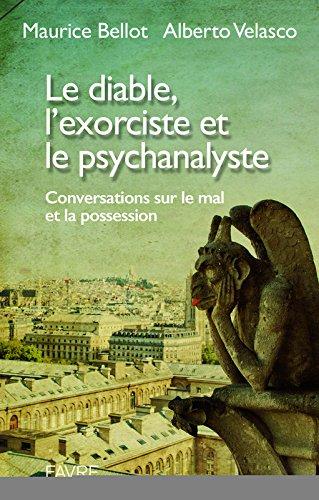 Le diable, l'exorcisme et le psychanalyste : Conversations sur le mal et la possession