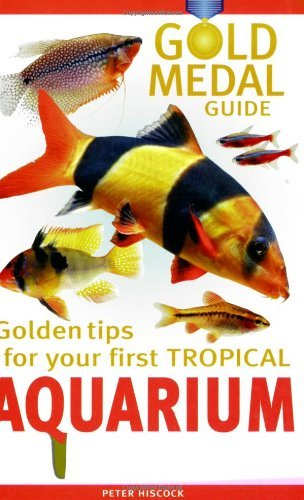 Your First Tropical Aquarium: Gold Medal Guide by Peter Hiscock (2007-04-01)