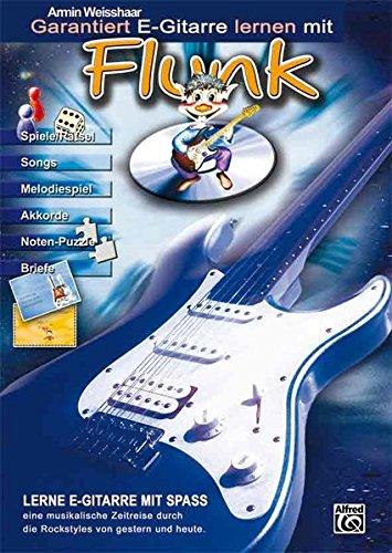 Garantiert E-Gitarre lernen mit Flunk: Die E-Gitarrenschule für kleine und große E-Gitarrenanfänger