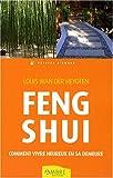 Feng Shui - Comment vivre heureux dans sa demeure