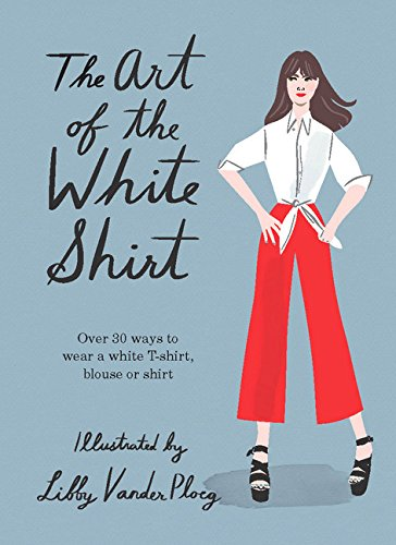 the-art-of-the-white-shirt-over-50-ways-to-wear-a-white-t-shirt-blouse-or-shirt