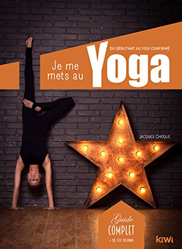 Je me mets au yoga: Du dbutant au yogi confirm