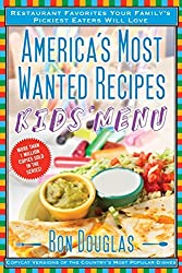 America's Most Wanted Recipes Kids' Menu: Restaurant Favorites Your Family's Pickiest Eaters Will Love (America's Most Wanted Recipes Series) by Ron Douglas (2015-06-02)