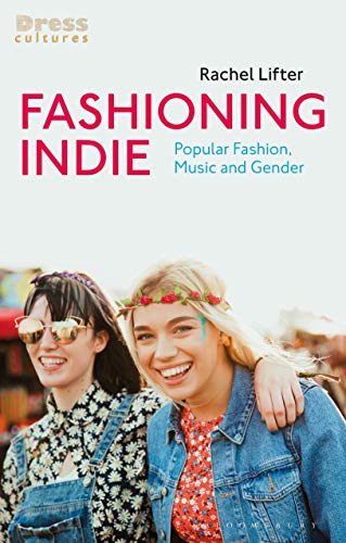 Fashioning Indie: Popular Fashion, Music and Gender (Dress Cultures)