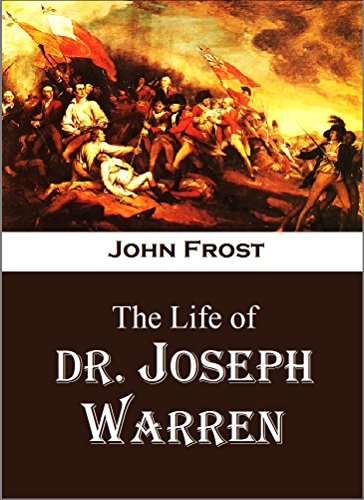 The Life of  Dr. Joseph Warren, Martyr Hero of Bunker Hill (1848) (English Edition)