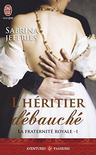 La fraternité royale (Tome 1) - L'héritier débauché (J'ai lu Aventures & Passions t. 7890) par Sabrina Jeffries
