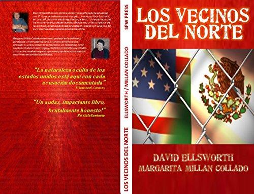 Los Vecinos del Norte: 170 años de conspiraciones y abusos de Estados Unidos contra México, América Latina y el mundo por David Ellsworth