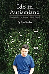 Ido in Autismland: Climbing Out of Autism's Silent Prison by Ido Kedar (2012-10-25)