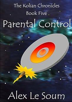 Parental Control (The Kolian Chronicles Book 5) (English Edition) par [Le Soum, Alex]