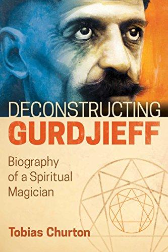 Deconstructing Gurdjieff: Biography of a Spiritual Magician (English Edition) von [Churton, Tobias]