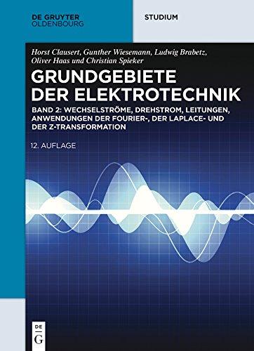 Wechselströme, Drehstrom, Leitungen, Anwendungen der Fourier-, der Laplace- und der Z-Transformation: Band 2 (De Gruyter Studium)