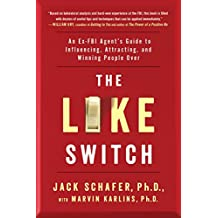 The Like Switch: An Ex-FBI Agent's Guide to Influencing, Attracting, and Winning People Over (English Edition)