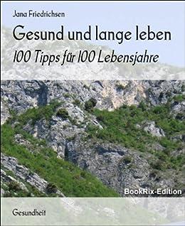 gesund und lange leben 100 tipps f r 100 lebensjahre german edition ebook jana friedrichsen. Black Bedroom Furniture Sets. Home Design Ideas