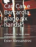 Can Can and Barcarola piano six hands: J.Offenbach. Six hands piano arrangement