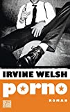 Porno: Der Roman zum Film Trainspotting 2 - Irvine Welsh