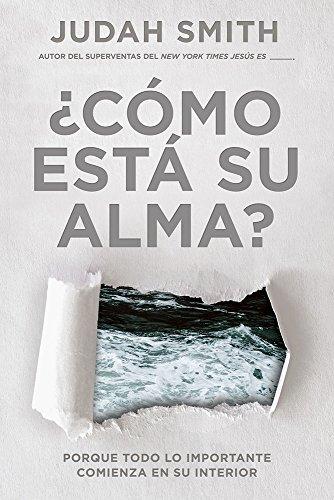 Como Esta Su Alma? / How's Your Soul: Porque Todo Lo Importante Comienza En Su Interior.