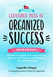 Cluttered Mess to Organized Success Workbook: Declutter and Organize your Home and Li...
