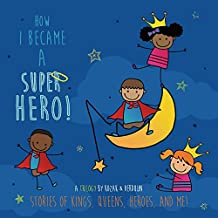 How I Became A Super Hero!: Stories of Kings, Queens, Heroes, and Me! (English Edition)