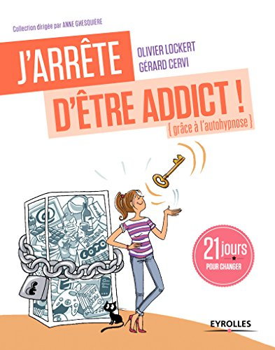 J'arrête d'être addict ! (grâce à l'autohypnose): 21 jours pour changer. par Gérard Cervi