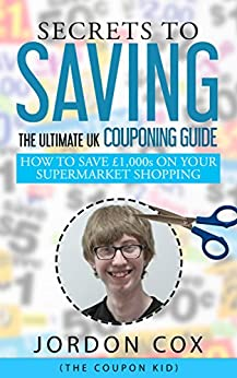 Secrets to Saving: The Ultimate UK Couponing Guide by [Cox, Jordon]