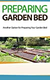Preparing Garden Bed: Another Option for Preparing Your Garden Bed