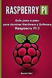 RASPBERRY PI: Guía paso a paso para dominar El Hardware y Software de Raspberry PI 3