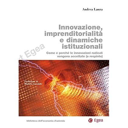 Innovazione, Imprenditorialit E Dinamiche Istituzionali: Come E Perch Le Innovazioni Radicali Vengono Accettate (O Respinte)
