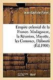 Empire colonial de la France. Madagascar, la Réunion, Mayotte, les Comores, Djibouti