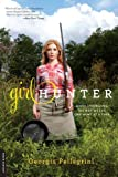 Girl Hunter: Revolutionizing the Way We Eat, One Hunt at a Time by Georgia Pellegrini (27-Dec-2012) Paperback