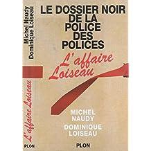 Le dossier noir de la police des polices : L'affaire Loiseau