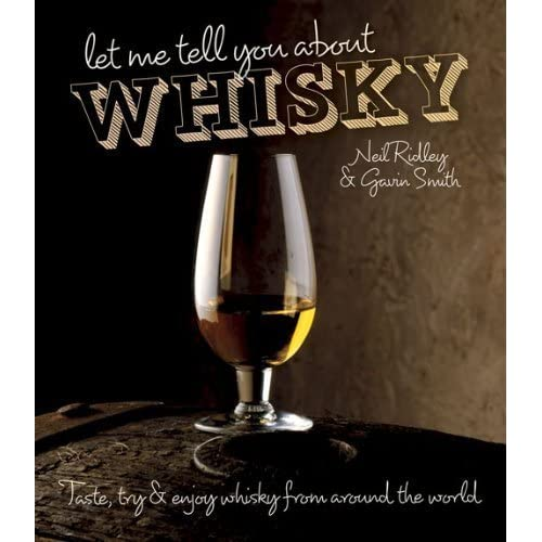 Let Me Tell You About Whisky: Taste, Try & Enjoy Whisky from Around the World by Neil Ridley Gavin Smith(2014-05-01)