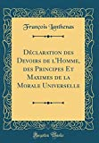 Telecharger Livres Declaration Des Devoirs de L Homme Des Principes Et Maximes de la Morale Universelle Classic Reprint (PDF,EPUB,MOBI) gratuits en Francaise