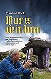 Oft war es wie im Roman: Mein Schriftstellerleben mit allen Höhen, Tiefen, Verrücktheiten, Erkenntnissen und vielem mehr - Manfred Böckl